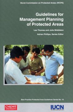 Guidelines for management planning of protected areas / Lee Thomas and Julie Middleton ; Adrian Phillips (ed.). IUCN, World Conservation Union, 2003