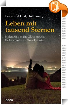 Leben mit tausend Sternen - eBook    :  Rauskommen, den Alltag hinter sich lassen und tief durchatmen. Wer sehnt sich nicht danach? Beate und Olaf Hofmann leben diesen Traum, packen Schlafsäcke, Isomatten und Taschenlampe ein und suchen sich ein idyllisches Plätzchen in der freien Natur. Nächtigen unter Sternen - die Weite des Himmels über sich. Glühwürmchen, den Duft der Bäume und Lagerfeuer-Romantik inklusive.   Beate und Olaf Hofmann nehmen ihre Leser mit auf eine Reise ins Abenteue...