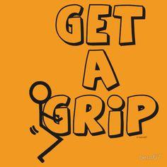 Get a F#@king Grip