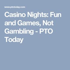 Casino Nights: Fun and Games, Not Gambling - PTO Today