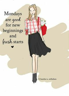Happy Monday....new beginnings & fresh starts