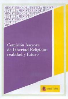 Comisión asesora de libertad religiosa realidad y futuro. Ministerio de Justicia e Interior 2010.