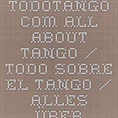 Todotango.com - All about tango / Todo sobre el tango / Alles über Tango Argentino