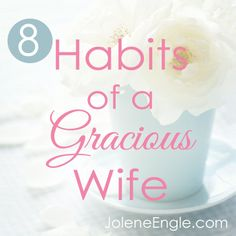 8 Habits of a Gracious Wife http://joleneengle.com/8-habits-of-a-gracious-wife/