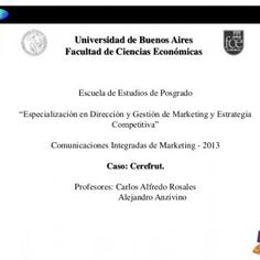 "Escuela de Estudios de Posgrado ""Especialización en Dirección y Gestión de Marketing y Estrategia Competitiva"" Comunicaciones Integradas de Marketing - 2013. http://slidehot.com/resources/caso-cerefrut-comunicaciones-integradas-de-marketing.15659/"