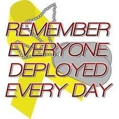 Remember every soldier deployed, every day!
