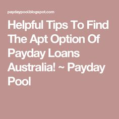 Helpful Tips To Find The Apt Option Of Payday Loans Australia! ~ Payday Pool