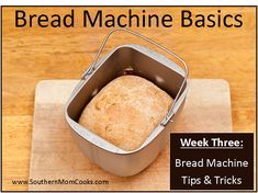 KITCHEN TIPS: BREAD MACHINE TRICKS