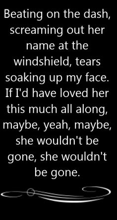 Blake Shelton - She Wouldn't Be Gone - song lyrics, song quotes, songs, music lyrics, music quotes.Love this song Country Music Quotes, Love Songs Lyrics, Country Music Lyrics, Country Songs, New Quotes, Lyric Quotes, Love Quotes, Funny Quotes, Smile Quotes