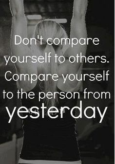 Are you better today than you were yesterday?