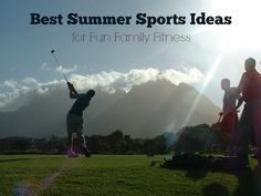 Best Summer Sports Ideas for Family Fitness Fun