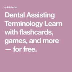 Dental Assisting Terminology Learn with flashcards, games, and more — for free.