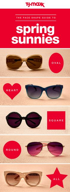 Sun's out! From aviators to cat-eyes and everything in between, find a pair of sunglasses that perfectly suits your shape. For an oval face shape, opt for oversized sunnies. Heart shaped? Score a pair of square-like shades for balance. Mix, match, and find a pair that works for you at your local T.J.Maxx and tjmaxx.com.
