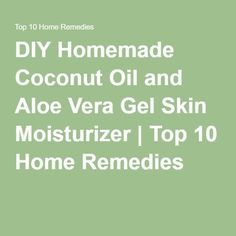 DIY Homemade Coconut Oil and Aloe Vera Gel Skin Moisturizer Homemade Coconut Oil, Coconut Oil For Skin, Aloe Vera Skin Care, Aloe Vera Gel, Top 10 Home Remedies, Lip Scrub Homemade, Homemade Moisturizer, Homemade Beauty, Diy Beauty