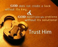 God does not create a lock without a key, & God doesn't give you problems without its solutions! Trust in him! Amen. #faith #trust #God