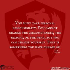 You must take personal responsibility. You cannot change the circumstances, the seasons, or the wind, but you can change yourself. That is something you have charge of. #MRMCanHelp #marketinghelp