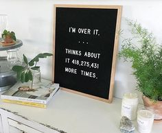 I'm over it...thinks about it 418,275,431 more times. Letter board.