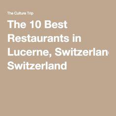The 10 Best Restaurants in Lucerne, Switzerland