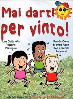 Mai Darti per Vinto!  (Libri illustrati per bambini) Libri per bambini e ragazzi: Una Guida Alla Vittoria Personale (Io Posso, Tu Puoi, Noi Tutti Possiamo Vol. 2) di Mayra A. Diaz http://www.amazon.it/dp/B00QSPXY90/ref=cm_sw_r_pi_dp_kA8Owb167NPW4