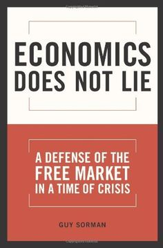 Economics Does Not Lie: A Defense of the Free Market in a Time of Crisis by Guy Sorman. $17.63. 250 pages. Publisher: Encounter Books (July 20, 2009). Publication: July 20, 2009. Author: Guy Sorman. Save 32% Off!