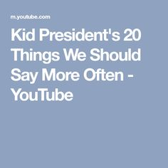 Kid President's 20 Things We Should Say More Often - YouTube High School Counseling, Kid President, Pep Talks, Say More, Growth Mindset, Presidents, Challenges, Teaching, Sayings