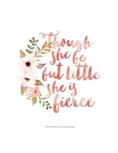 Though she be but little she is fierce - free floral printable artwork