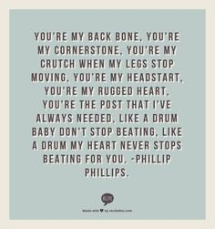 "Love quote idea - ""You're my back bone, you're my cornerstone..."" (Courtesy of Indulgy}"
