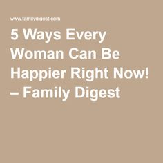 5 Ways Every Woman Can Be Happier Right Now! – Family Digest