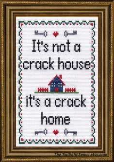 It's not a Crack House, it's a Crack Home - Cross stitch pattern digital pdf format by TheTwilightSewn on Etsy Cross Stitching, Cross Stitch Embroidery, Cross Stitch Patterns, Extra Fabric, Funny Signs, Needlepoint, Needlework, Sewing Projects, Crafty