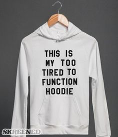 THIS IS MY TOO TIRED TO FUNCTION HOODIE (ID6022041) #tootiredtofunctionFASHION.