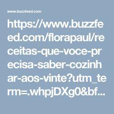 https://www.buzzfeed.com/florapaul/receitas-que-voce-precisa-saber-cozinhar-aos-vinte?utm_term=.whpjDXg0&bffbbrazil#.yxVO3z7Q