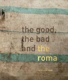 THE GOOD THE BAD AND THE ROMA  De missie van Peter van Beek is om het fotograferen van Roma in Europa te continueren, om meer grip te krijgen op de problematiek, aandacht te vestigen op de toenemende en zorgelijke situatie in Europa en bovenal te genieten van de originaliteit, humor en kracht van de Roma.
