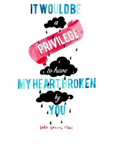 it would be a privilege to have my heart broken by you, Hazel Grace