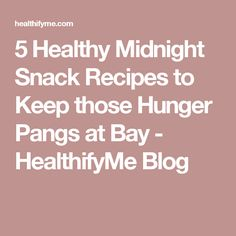 5 Healthy Midnight Snack Recipes to Keep those Hunger Pangs at Bay - HealthifyMe Blog