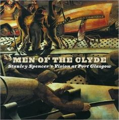 Men of the Clyde: Stanley Spencer's Vision at Port Glasgow: Amazon.co.uk: Stanley Spencer, Julie Lawson, National Galleries of Scotland: 9781903278086: Books