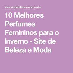10 Melhores Perfumes Femininos para o Inverno - Site de Beleza e Moda