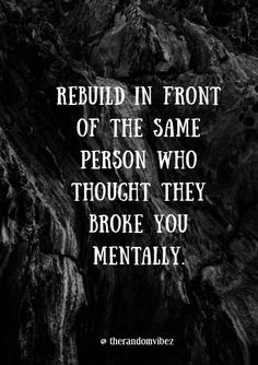 "Collection of motivational mental strength quotes, sayings, images, pictures. ""Rebuild in front of t Wisdom Quotes, True Quotes, Quotes To Live By, Motivational Quotes, Inspirational Quotes, Mental Strength Quotes, Quotes About Strength, Favorite Quotes, Best Quotes"