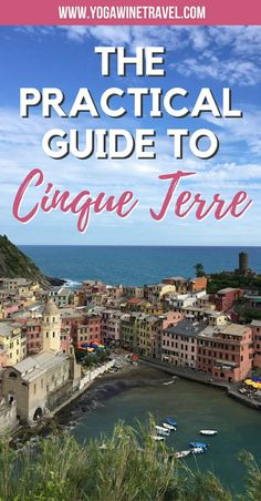 Yogawinetravel.com: The Practical Guide to Cinque Terre in Italy, What You Need to Know. Cinque Terre is made up of 5 enchanting towns (Riomaggiore, Manarola, Corniglia, Vernazza and Monterosso) along the Ligurian coast in Italy. Read this complete Cinque Terre travel guide for practical tips to help you plan a perfect visit - how to get to Cinque Terre, things to do, where to stay and what you should see!