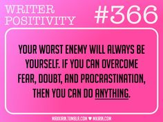 ♥︎ Writer Positivity ♥︎#366Your worst enemy will always be yourself. If you can overcome fear, doubt, and procrastination, then you can do anything.Want more writer inspiration, advice, and prompts? Follow my blog: maxkirin.tumblr.com!