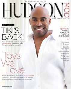 HudsonMOD June/July 2013 HudsonMOD celebrates the summer and anniversary issue with football superstar and New York Giants legend, Tiki Barber, Donald Trump, a round up of toys and gadgets you need to have and so much more.