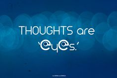 Thoughts are eyes
