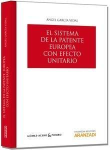 García Vidal, Angel. / El sistema de la patente europea con efecto unitario. / Aranzadi, 2014