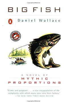 Big Fish: A Novel of Mythic Proportions: Daniel Wallace - Maybe I'll read this. Sounds interesting.