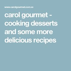 carol gourmet - cooking desserts and some more delicious recipes