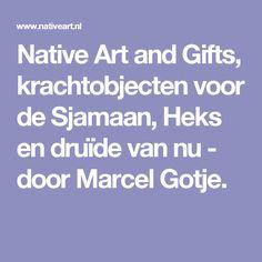 Native Art and Gifts, krachtobjecten voor de Sjamaan, Heks en druïde van nu - door Marcel Gotje.