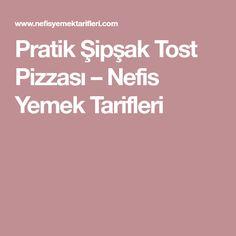 Pratik Şipşak Tost Pizzası – Nefis Yemek Tarifleri