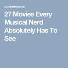 27 Movies Every Musical Nerd Absolutely Has To See