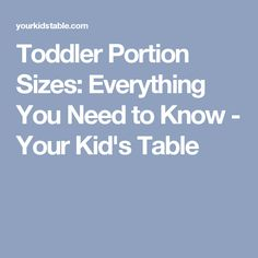 Toddler Portion Sizes: Everything You Need to Know - Your Kid's Table