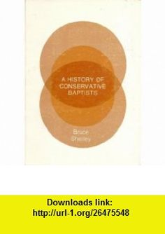 A History of Conservative Baptists Bruce L. Shelley ,   ,  , ASIN: B001AIJWH8 , tutorials , pdf , ebook , torrent , downloads , rapidshare , filesonic , hotfile , megaupload , fileserve