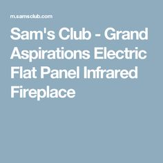 Sam's Club - Grand Aspirations Electric Flat Panel Infrared Fireplace